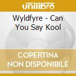 Can you say kool&? cd musicale di Fyre Wylde