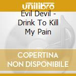 Drink to kill my pain cd musicale