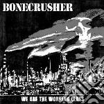 Bonecrusher - We Are The Working Class cd musicale di Bonecrusher