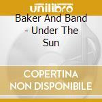 Under the sun cd musicale di Bakerandband