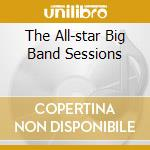 THE ALL-STAR BIG BAND SESSIONS cd musicale di JONES QUINCY
