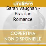 Sarah Vaughan - Brazilian Romance cd musicale di VAUGHAN SARAH