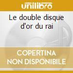 Le double disque d'or du rai cd musicale