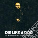 DIE LIKE A DOG  (4 CD) cd musicale di BROTZMANN/KONDO/PARK