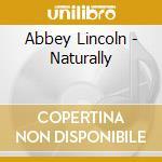 Abbey Lincoln - Naturally cd musicale di LINCOLN ABBEY