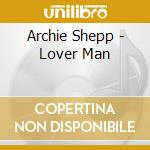 Archie Shepp - Lover Man cd musicale di SHEPP ARCHIE
