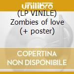 (LP VINILE) Zombies of love (+ poster) lp vinile di Staggers Incredible