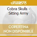 Cobra Skulls - Sitting Army cd musicale di Skulls Cobra