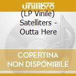 (LP VINILE) Outta here lp vinile di Satelliters