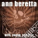Ann Beretta - Wild, Young, And Free cd musicale di Ann Beretta