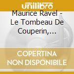 Maurice Ravel - Ravel: Le Tombeau De Couperin, Mussorgsky: Tombeau De Couperin cd musicale di Maurice Ravel