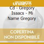 CD - GREGORY ISAACS - MI NAME GREGORY cd musicale di GREGORY ISAACS