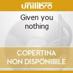 Given you nothing cd musicale di Flim