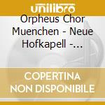 Orpheus Chor Muenchen - Neue Hofkapell - Musik Am Muenchner Hof cd musicale di Kerli/steffani