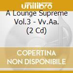 A LOUNGE SUPREME VOL.3 cd musicale di ARTISTI VARI