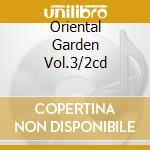 ORIENTAL GARDEN VOL.3/2CD cd musicale di ARTISTI VARI