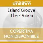 Island Groove The - Vision cd musicale di ISLAND GROVE