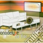 Monodeluxe - So Far... cd musicale di MONODELUXE
