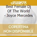 BEST FEMALE DJ OF THE WORLD - JOYCE MERCEDES cd musicale di ARTISTI VARI