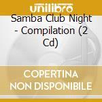 SAMBA CLUB NIGHT                          cd musicale di Artisti Vari