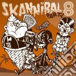 SKANNIBAL PARTY VOL. 8                    cd musicale di Artisti Vari