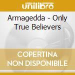 Armagedda - Only True Believers cd musicale di Armagedda