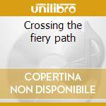 Crossing the fiery path cd musicale