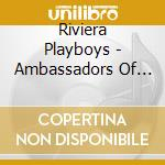 Ambassadors of rock n roll cd musicale di Playboys Riviera