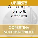 Concerto per piano & orchestra cd musicale di Michelangeli