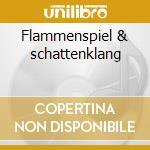 Flammenspiel & schattenklang cd musicale