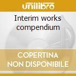 Interim works compendium cd musicale