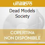 DEAD MODELS SOCIETY                       cd musicale di Paris Spectra