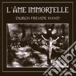 DURCH FREMDE HAND                         cd musicale di Immortelle L'ame