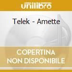 Telek - Amette cd musicale di TELEK