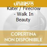 Kater / Firecrow - Walk In Beauty cd musicale di KATER / FIRECROW