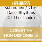 Kuhmunen / Chief Dan - Rhythms Of The Tundra cd musicale di KUHMUNEN / CHIEF DAN