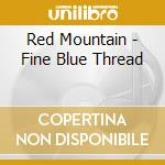 Red Mountain - Fine Blue Thread cd musicale di Mountain Red