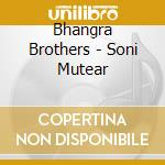 Bhangra Brothers - Soni Mutear cd musicale di BHANGRA BROTHERS