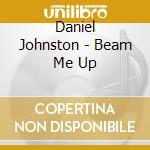 Beam me up! dig. 10 cd musicale di Daniel Johnston