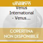 VENUS INTERNATIONAL cd musicale di VENUS INTERNATIONAL