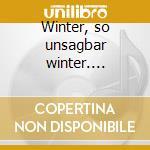 Winter, so unsagbar winter.... cd musicale