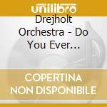 Drejholt Orchestra - Do You Ever Remember? - A Tribute To cd musicale di Orchestra Drejholt