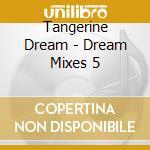 Dream mixes 5 cd musicale di Tangerine Dream