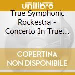 Concerto in true minor cd musicale di True symphonic orchestra