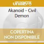 Akanoid - Civil Demon cd musicale di AKANOID