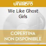 WE LIKE GHOST GIRLS                       cd musicale di Andreas Gross