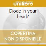 Diode in your head? cd musicale di The Dark unspoken