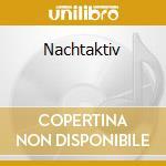 Nachtaktiv cd musicale di Artisti Vari