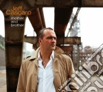 Jeff Cascaro - Mother And Brother cd musicale di Jeff Cascaro
