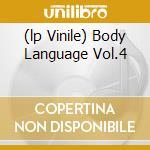 (LP VINILE) BODY LANGUAGE VOL.4                       lp vinile di Artisti Vari